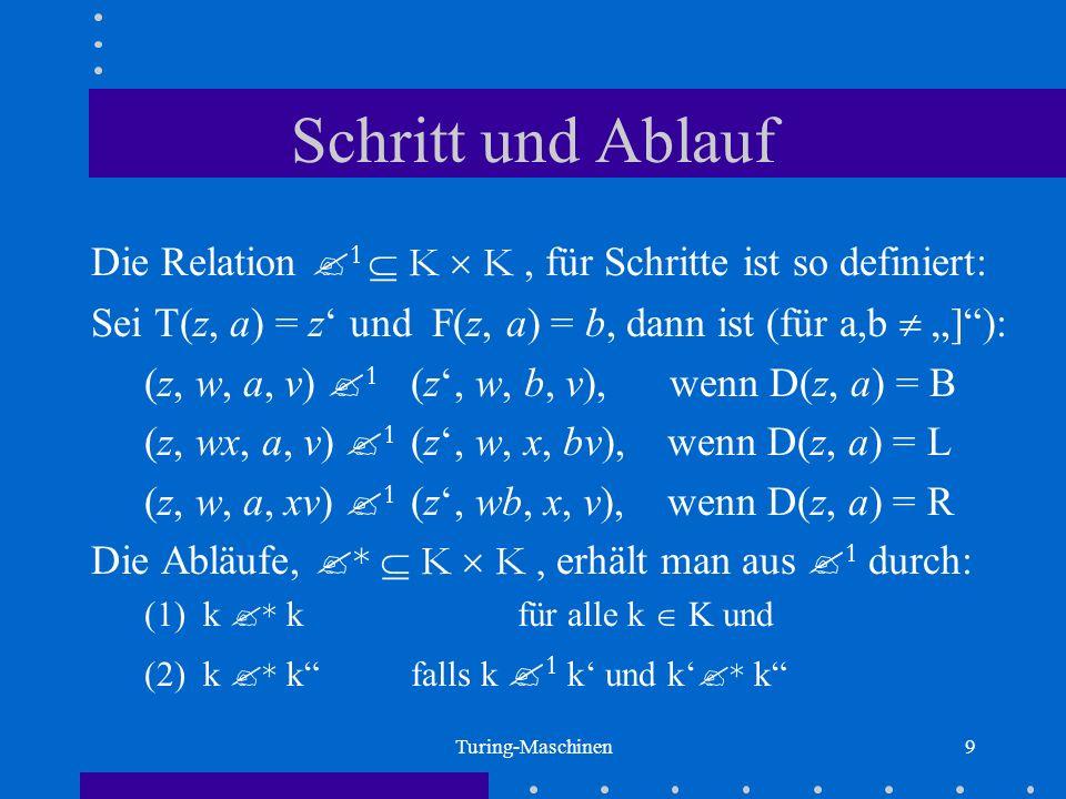 """Schritt und Ablauf Die Relation 1  K  K , für Schritte ist so definiert: Sei T(z, a) = z' und F(z, a) = b, dann ist (für a,b  """"] ):"""